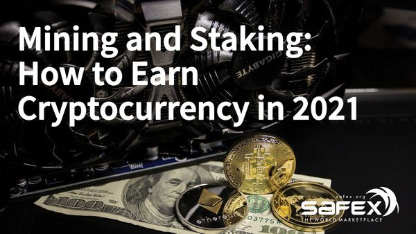Mining and Staking: How to Earn Cryptocurrency in 2021